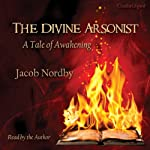 The Divine Arsonist: A Tale of Awakening | Jacob Nordby
