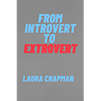 FROM INTROVERT TO EXTROVERT: Introvert Survival Logics (English Edition)