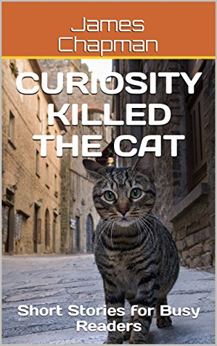 Curiosity Killed the Cat: Short Stories for Busy Readers