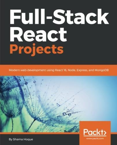 Full-Stack React Projects: Modern web development using React 16, Node, Express, and MongoDB by Packt Publishing