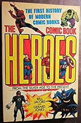 The Comic Book Heroes: From the Silver Age to the Present