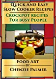 Quick And Easy Slow Cooker Recipes - Crockpot Secrets For Busy People (Food Art: Quick And Easy Recipes Book 1)