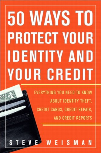 50 Ways to Protect Your Identity and Your Credit: Everything You Need to Know About Identity Theft, Credit Cards, Credit Repair, and Credit Reports (Best Way To Protect Your Identity)
