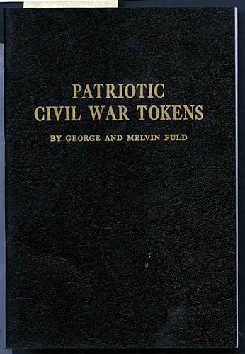 Patriotic Civil War tokens;: A descriptive and price catalogue of the die varieties of patriotic type tokens used as a substitute for money during the American Civil War,