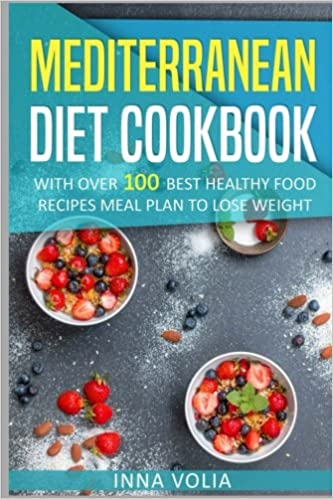 Mediterranean diet cookbook with over 100 best healthy food recipes mediterranean diet cookbook with over 100 best healthy food recipes meal plan for lose weight amazon inna volia libros en idiomas extranjeros forumfinder Image collections