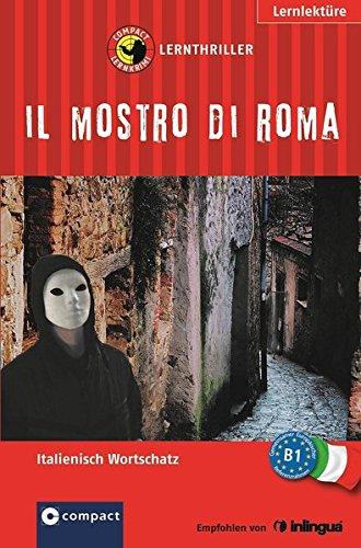 Il mostro di Roma: Italienisch Grundwortschatz - Niveau B1 (Compact Lernkrimi)