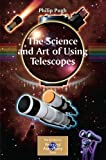 The Science and Art of Using Telescopes, Pugh, Philip, 0387764690