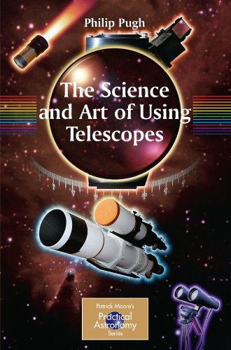 The Science and Art of Using Telescopes (The Patrick Moore Practical Astronomy Series)