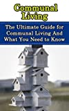 Communal Living: The Ultimate Guide for Communal Living And What You Need to Know (Commune, Cooperative Community)