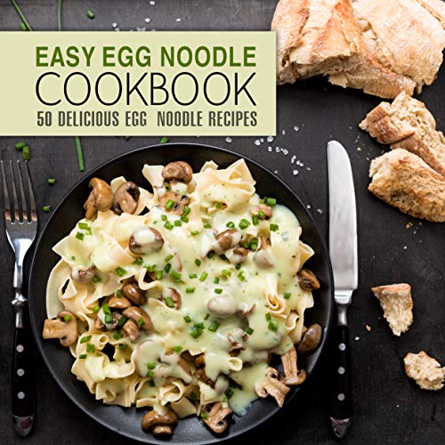 Easy Egg Noodle Cookbook: 50 Delicious Egg Noodle Recipes (2nd Edition) by BookSumo Press