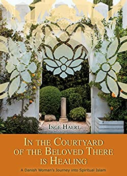 In the Courtyard of the Beloved There is Healing: A Danish Woman's Journey into Spiritual Islam (English Edition) por [Haeri, Inge]