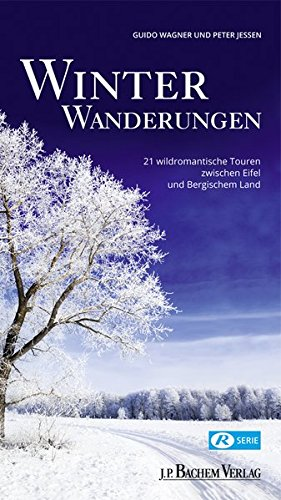 Winterwanderungen: 21 wildromantische Touren zwischen Oberbergischem und Eifel