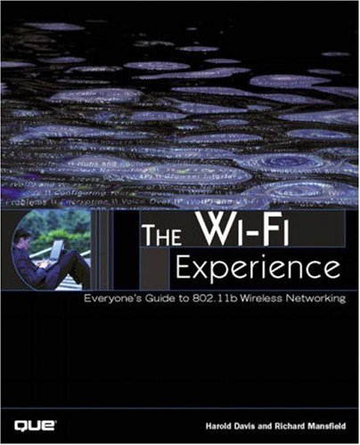 The Wi-Fi Experience: Everyone's Guide to 802.11b Wireless Networking