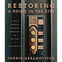 Restoring a House in the City: A Guide to Renovating Townhouses, Brownstones, and Row Houses wth Great Style