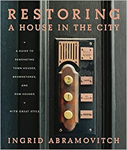 Epub Download Restoring a House in the City: A Guide to Renovating Townhouses, Brownstones, and Row Houses wth Great Style