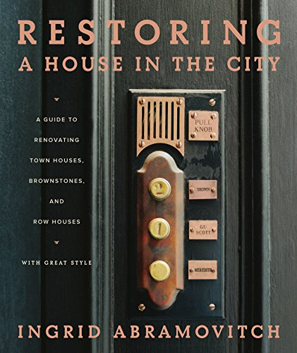 Restoring a House in the City: A Guide to Renovating Townhouses, Brownstones, and Row Houses wth Great (Row Houses)