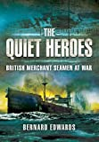 The Quiet Heroes: British Merchant Seamen at War, 1939-1945