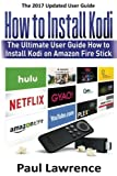 How to Install Kodi on Firestick: The Ultimate User Guide How to Install Kodi on Amazon Fire Stick (user guides, fire stick, amazon) (Volume 1)