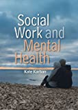 img - for Social Work and Mental Health (SWTP - Socail Work in Theory and Practise) (Polity Social Work in Theory and Practise) by Kate Karban (2011-04-26) book / textbook / text book
