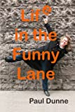 Life in the Funny Lane, Paul Dunne Mr, 148955002X