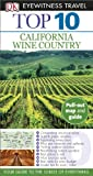 California Wine Country - Eyewitness Top 10 Travel Guide, Dorling Kindersley Publishing Staff, 1465410457