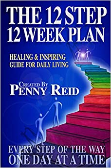 The 12 Step 12 Week Plan: Healing and Inspiring Guide For Daily Living