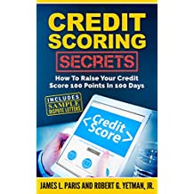 Credit Scoring Secrets (Credit Repair): How To Raise Your Credit Score 100 Points In 100 Days