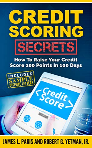 Credit Scoring Secrets (Credit Repair): How To Raise Your Credit Score 100 Points In 100 Days (Increase Your Credit Score By 100 Points)