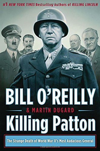 Killing Patton: The Strange Death of World War II's Most Audacious General (Bill O'Reilly's Killing Series)