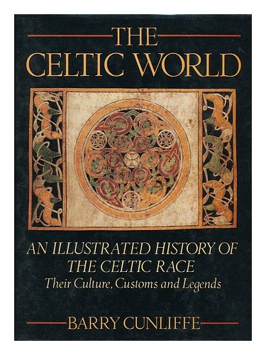 Celtic World: An Illustrated History of the Celtic Race: Their Culture, Customs and Legends, Cunliffe, Barry W.