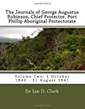 The Journals of George Augustus Robinson, Chief Protector, Port Phillip Aboriginal Protectorate, Ian Clark, 1499659768