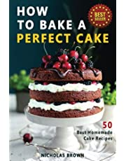 How to Bake a Perfect Cake: 50 Best Homemade Cake Recipes