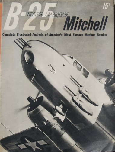 B-25 Mitchell: Complete Illustrated Analysis of America's Most Famous Medium Bomber - Mitchell Medium Bomber