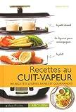 Recettes au cuit vapeur: 140 recettes légères, saines et gourmandes