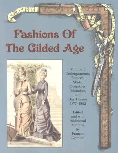 Dance Costumes Undergarments (Fashions of the Gilded Age, Volume 1:  Undergarments, Bodices, Skirts, Overskirts, Polonaises, and Day Dresses 1877-1882)
