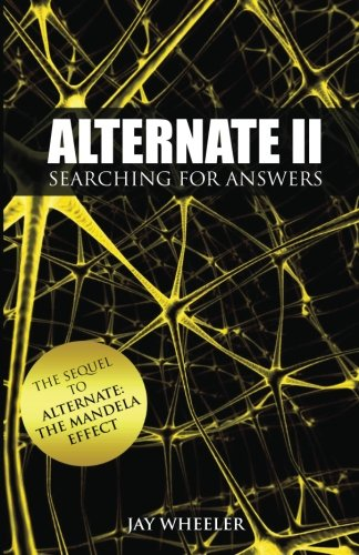 Alternate II: Searching for Answers to the Mandela Effect (Volume 2)