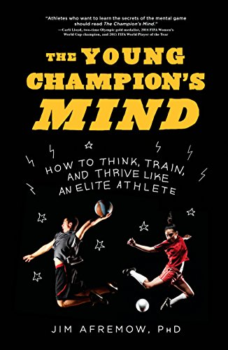 The Young Champion's Mind: How to Think, Train, and Thrive Like an Elite Athlete (Champions Games Sports)