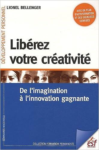 Téléchargements de livres gratuits bittorrent Libérez votre créativité : De l'imagination à l'innovation gagnante PDF by Lionel Bellenger