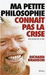 Ma petite philosophie connaît pas la crise : Les leçons de la vie par Branson