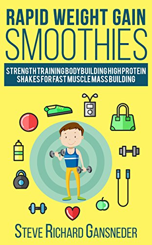 Rapid Weight Gain Smoothies: Strength Training Bodybuilding High Protein Shakes for Fast Muscle Mass Building (Health & Fitness Book 1)