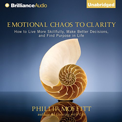 Emotional Chaos to Clarity: How to Live More Skillfully, Make Better Decisions, and Find Purpose in Life by Brilliance Audio