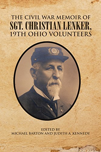 The Civil War Memoir of Sgt. Christian Lenker, 19th Ohio Volunteers