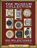 The Museum Collection: 100 Milestones of 20th Century Watchmaking - 100 pietre miliari dell'orologeria del Novecento (Watch Books)