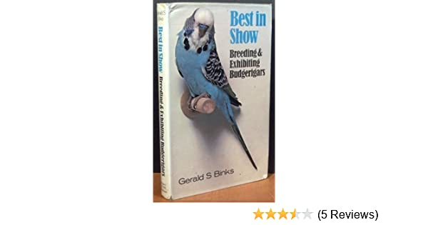 Best in Show: Breeding and Exhibiting Budgerigars: Gerald S  Binks