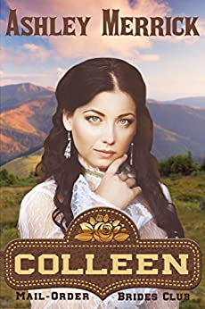 COLLEEN: A Sweet Western Historical Romance (Mail-Order Brides Club Book 3) by [Merrick, Ashley]