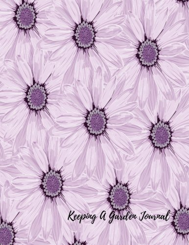 Keeping A Garden Journal: 8.5 x 11 Journal Notebook. With Monthly Planning Checklist, Shopping List,  Garden Grid Plan, Monthly To Dos, Plant Record Pages With Picture Space, Name, Source & More PDF