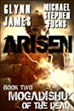 Front cover for the book Arisen, Book Two - Mogadishu of the Dead by Glynn James