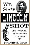 We Saw Lincoln Shot, Timothy S. Good, 087805779X