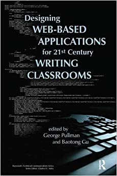 Book Designing Web-Based Applications for 21st Century Writing Classrooms (Baywood's Technical Communications)