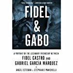 Fidel & Gabo: A Portrait of the Legendary Friendship Between Fidel Castro and Gabriel García Márquez | Ángel Esteban,Stéphanie Panichelli